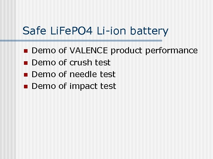 Safe Li. Fe. PO 4 Li-ion battery n n Demo of of VALENCE product