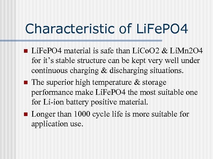 Characteristic of Li. Fe. PO 4 n n n Li. Fe. PO 4 material