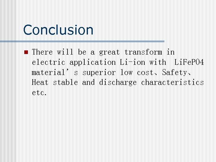 Conclusion n There will be a great transform in electric application Li-ion with Li.