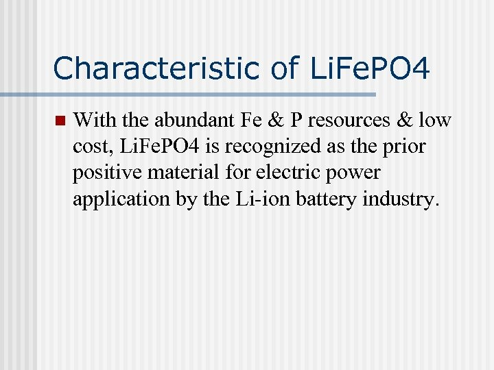 Characteristic of Li. Fe. PO 4 n With the abundant Fe & P resources