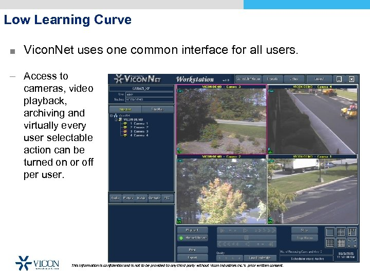 Low Learning Curve ■ Vicon. Net uses one common interface for all users. –