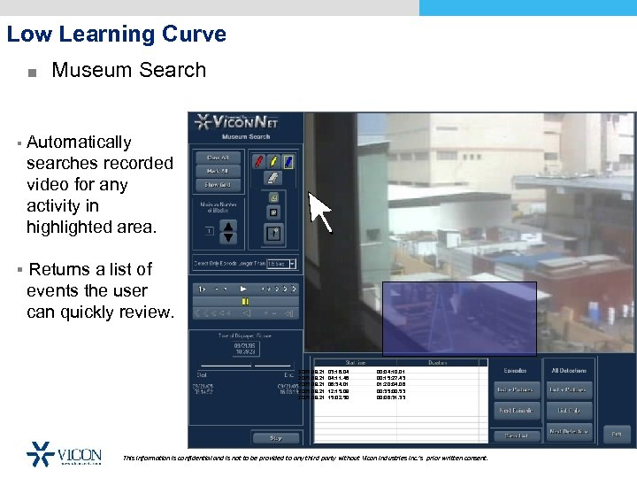 Low Learning Curve ■ Museum Search § Automatically searches recorded video for any activity