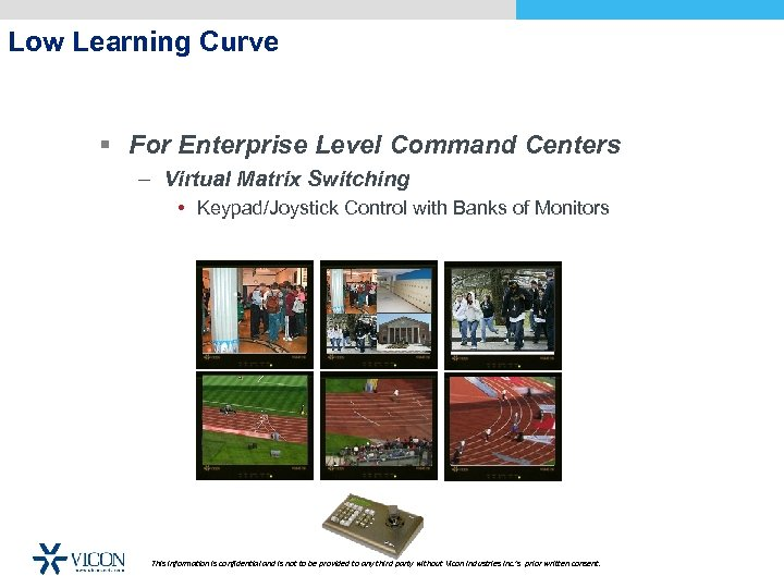 Low Learning Curve § For Enterprise Level Command Centers – Virtual Matrix Switching •