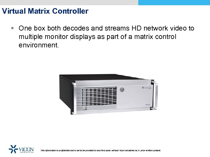 Virtual Matrix Controller § One box both decodes and streams HD network video to
