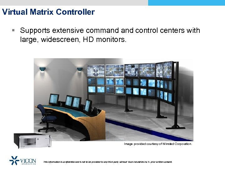 Virtual Matrix Controller § Supports extensive command control centers with large, widescreen, HD monitors.