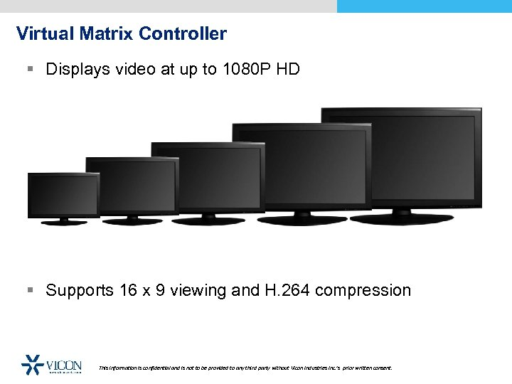 Virtual Matrix Controller § Displays video at up to 1080 P HD § Supports