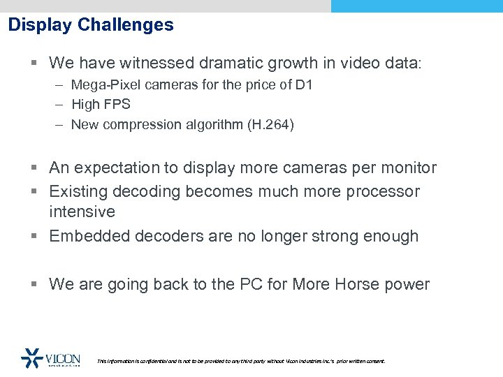 Display Challenges § We have witnessed dramatic growth in video data: – Mega-Pixel cameras