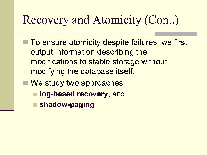 Recovery and Atomicity (Cont. ) n To ensure atomicity despite failures, we first output