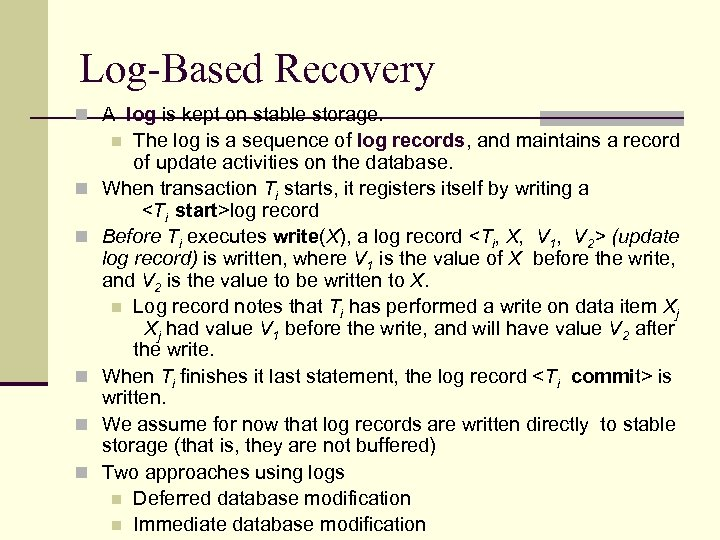 Log-Based Recovery n A log is kept on stable storage. The log is a