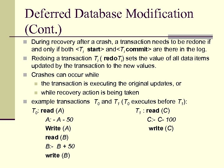 Deferred Database Modification (Cont. ) n During recovery after a crash, a transaction needs
