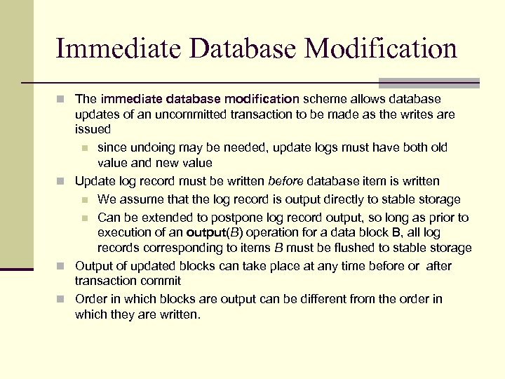 Immediate Database Modification n The immediate database modification scheme allows database updates of an