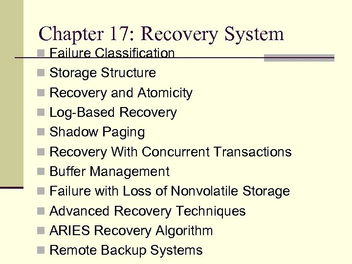 Chapter 17: Recovery System n Failure Classification n Storage Structure n Recovery and Atomicity
