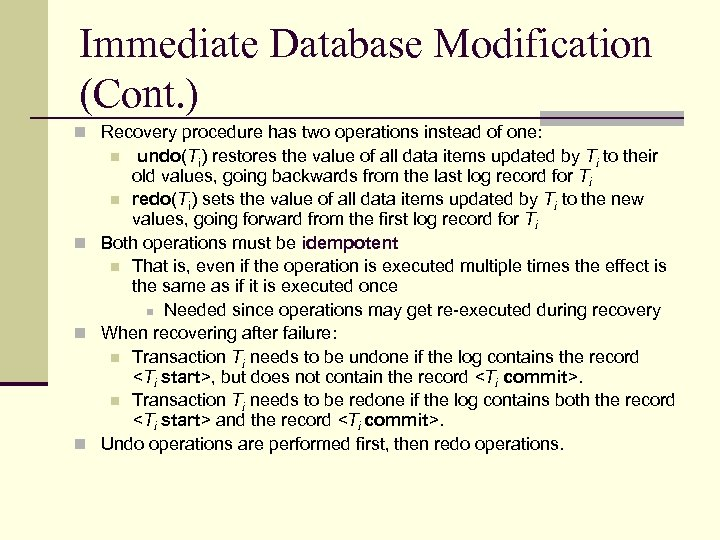 Immediate Database Modification (Cont. ) n Recovery procedure has two operations instead of one: