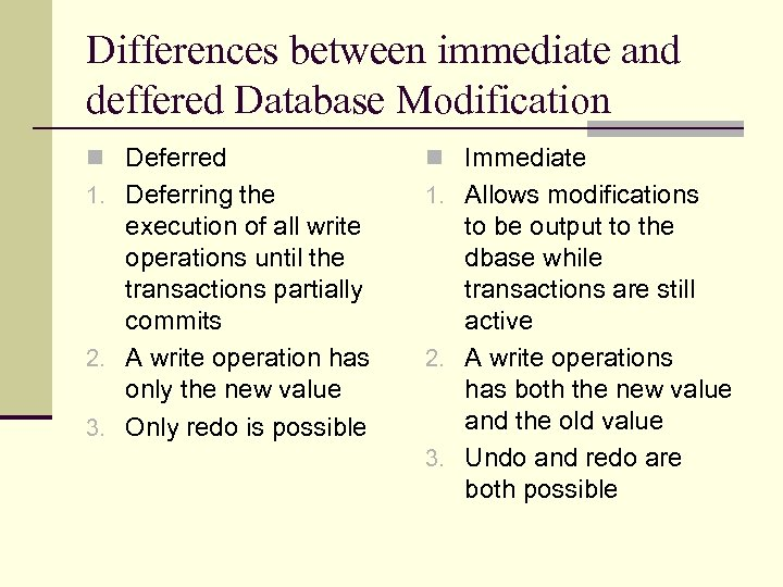 Differences between immediate and deffered Database Modification n Deferred n Immediate 1. Deferring the