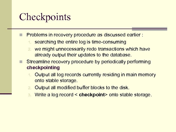 Checkpoints n Problems in recovery procedure as discussed earlier : searching the entire log