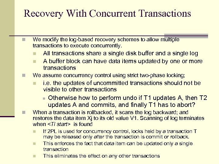 Recovery With Concurrent Transactions n We modify the log-based recovery schemes to allow multiple
