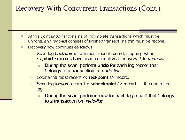 Recovery With Concurrent Transactions (Cont. ) n n At this point undo-list consists of