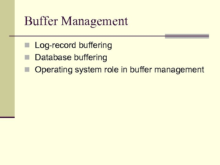 Buffer Management n Log-record buffering n Database buffering n Operating system role in buffer