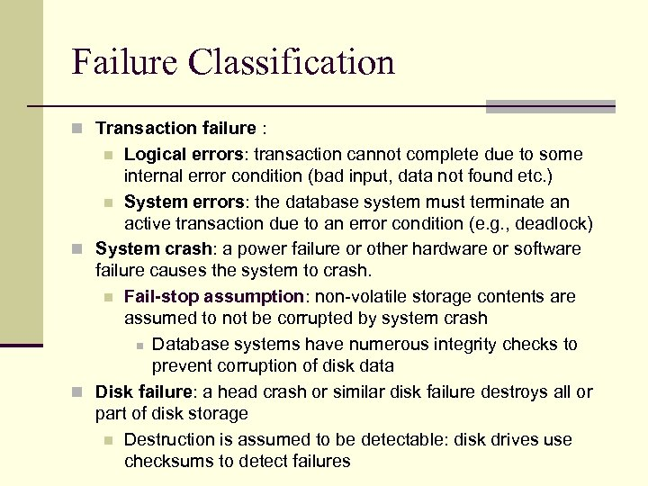 Failure Classification n Transaction failure : Logical errors: transaction cannot complete due to some