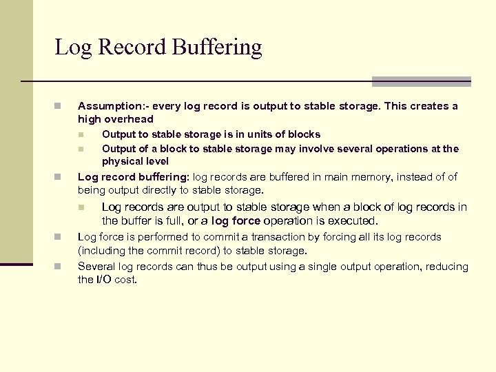 Log Record Buffering n Assumption: - every log record is output to stable storage.