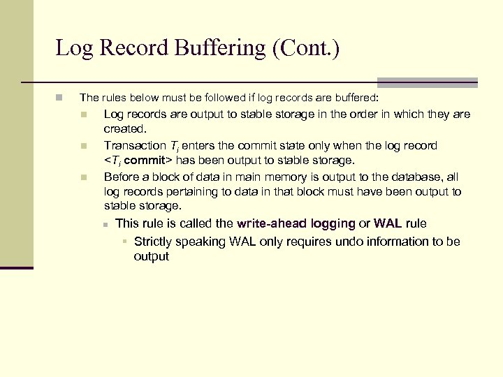 Log Record Buffering (Cont. ) n The rules below must be followed if log