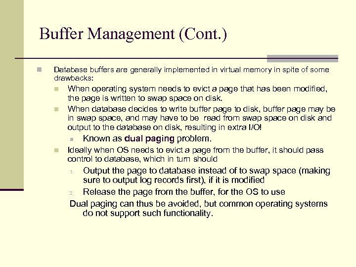 Buffer Management (Cont. ) n Database buffers are generally implemented in virtual memory in