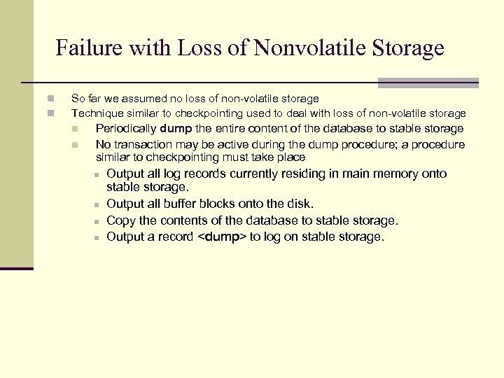 Failure with Loss of Nonvolatile Storage n n So far we assumed no loss
