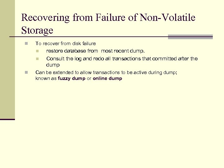 Recovering from Failure of Non-Volatile Storage n To recover from disk failure n n
