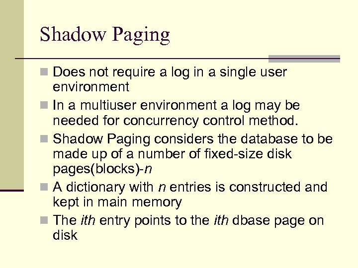 Shadow Paging n Does not require a log in a single user environment n