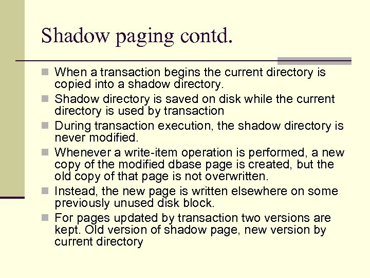 Shadow paging contd. n When a transaction begins the current directory is n n
