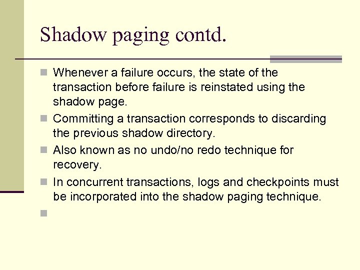 Shadow paging contd. n Whenever a failure occurs, the state of the transaction before
