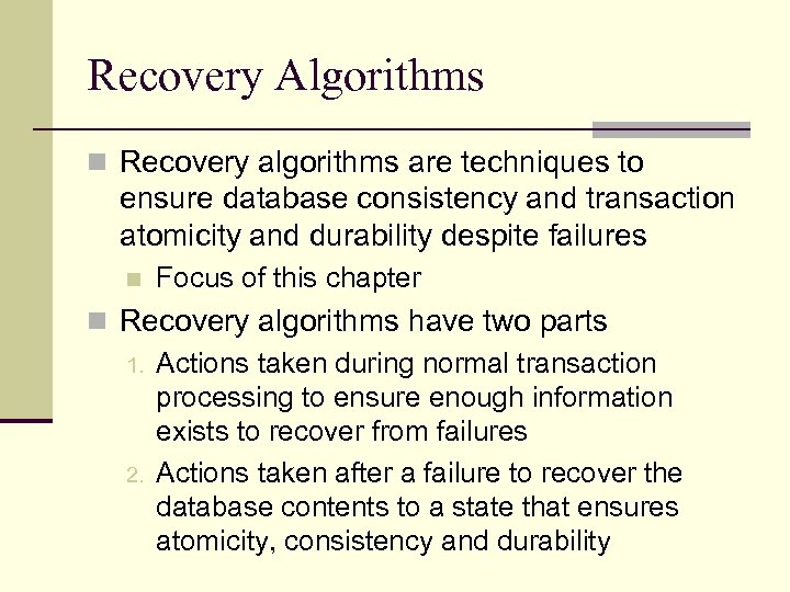 Recovery Algorithms n Recovery algorithms are techniques to ensure database consistency and transaction atomicity