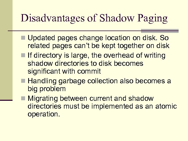 Disadvantages of Shadow Paging n Updated pages change location on disk. So related pages
