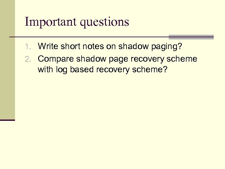 Important questions 1. Write short notes on shadow paging? 2. Compare shadow page recovery