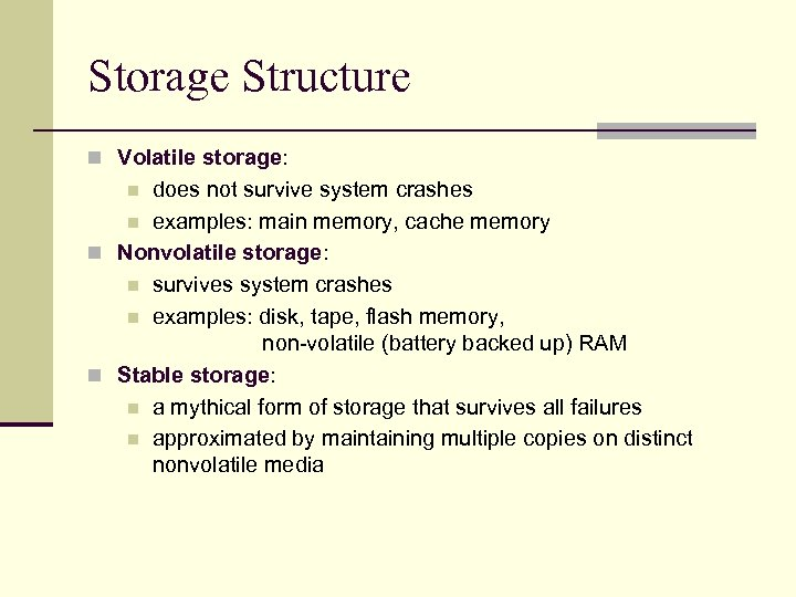 Storage Structure n Volatile storage: does not survive system crashes n examples: main memory,