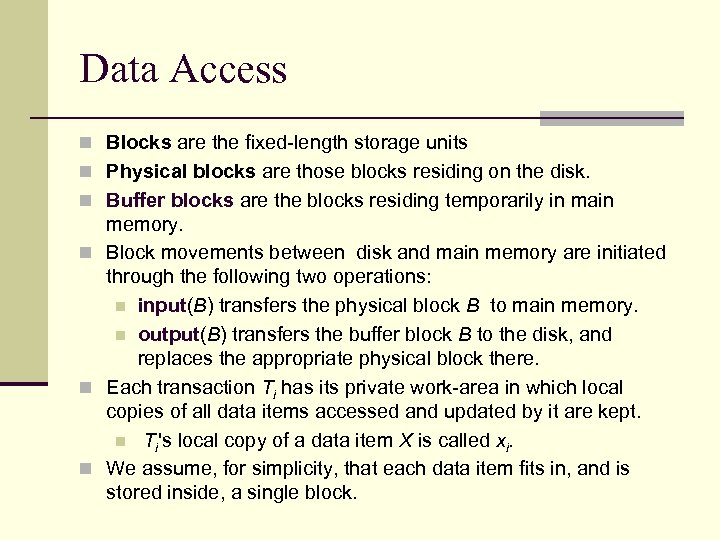 Data Access n Blocks are the fixed-length storage units n Physical blocks are those