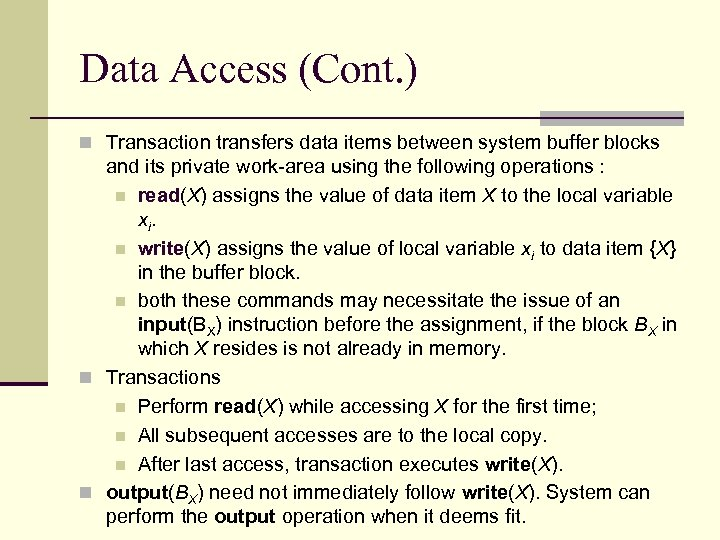 Data Access (Cont. ) n Transaction transfers data items between system buffer blocks and