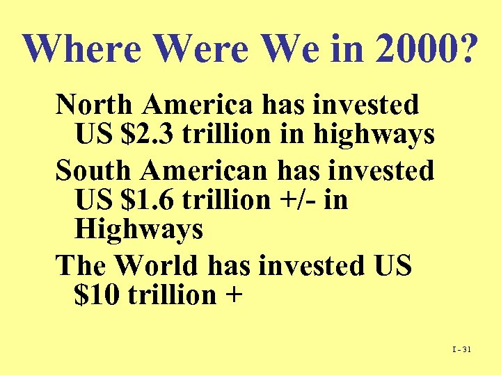 Where We in 2000? North America has invested US $2. 3 trillion in highways
