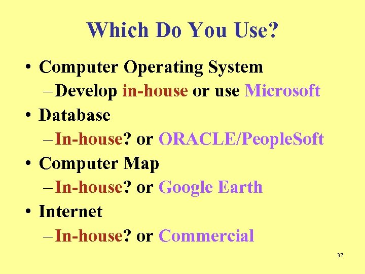 Which Do You Use? • Computer Operating System – Develop in-house or use Microsoft