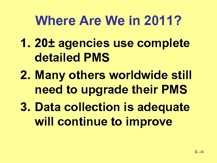 Where Are We in 2011? 1. 20± agencies use complete detailed PMS 2. Many