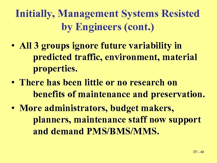 Initially, Management Systems Resisted by Engineers (cont. ) • All 3 groups ignore future