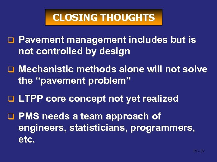 CLOSING THOUGHTS q Pavement management includes but is not controlled by design q Mechanistic