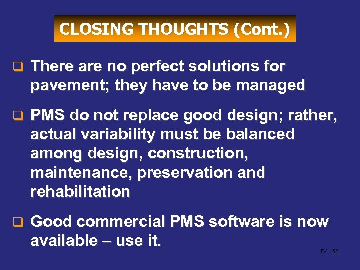 CLOSING THOUGHTS (Cont. ) q There are no perfect solutions for pavement; they have