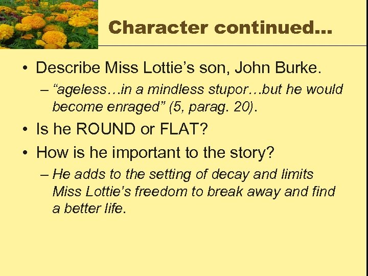 "Character continued… • Describe Miss Lottie's son, John Burke. – ""ageless…in a mindless stupor…but"