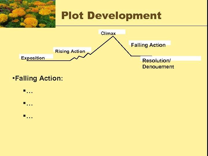 Plot Development Climax Falling Action Rising Action Exposition • Falling Action: §… §… §…