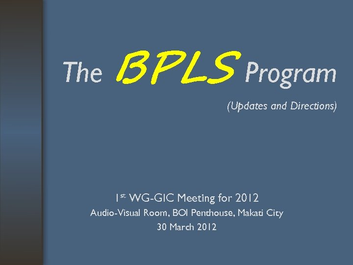 The BPLS Program (Updates and Directions) 1 st WG-GIC Meeting for 2012 Audio-Visual Room,