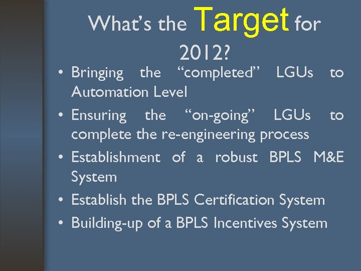"""What's the Target for 2012? • Bringing the """"completed"""" LGUs to Automation Level •"""