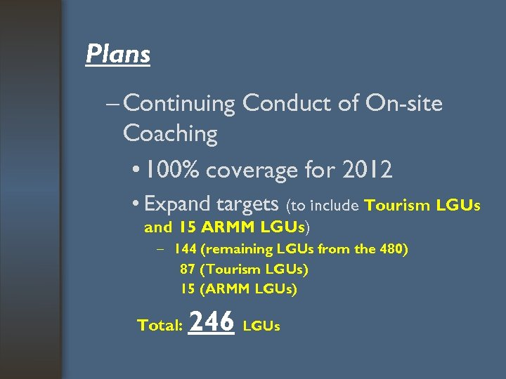 Plans – Continuing Conduct of On-site Coaching • 100% coverage for 2012 • Expand