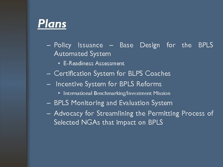 Plans – Policy Issuance – Base Design for the BPLS Automated System • E-Readiness