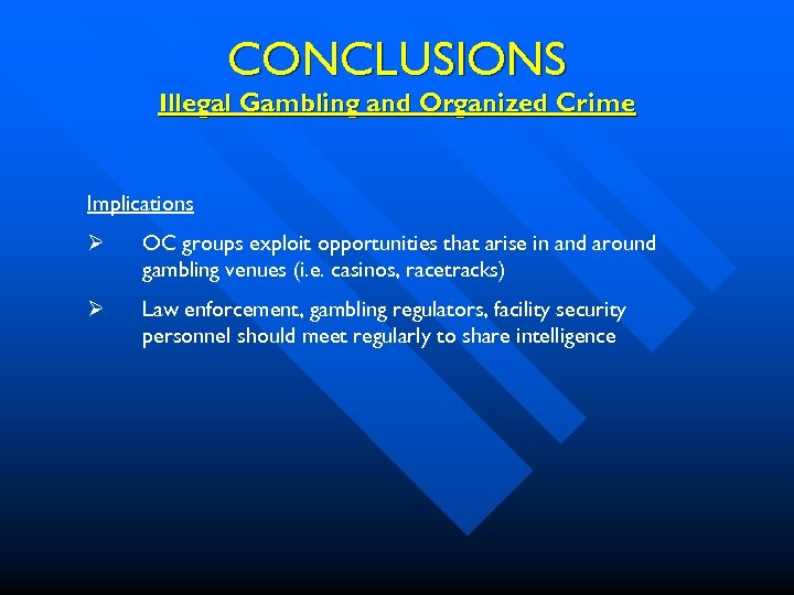 CONCLUSIONS Illegal Gambling and Organized Crime Implications Ø OC groups exploit opportunities that arise